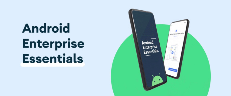 Google launches Android Enterprise Essentials, a mobile device management service for small businesses –